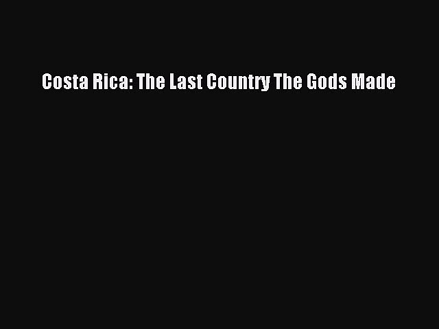 Download Books Costa Rica: The Last Country The Gods Made E-Book Free   Godialy.com