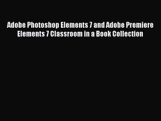 Related Book : Adobe Photoshop Elements 7 Classroom In A Book Adobe Creative Team Full Version