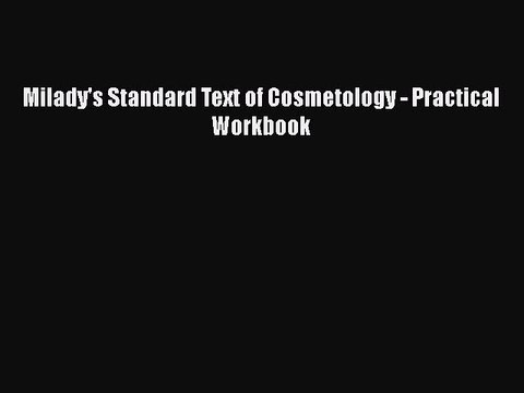 Read Milady's Standard Text of Cosmetology - Practical Workbook PDF Online