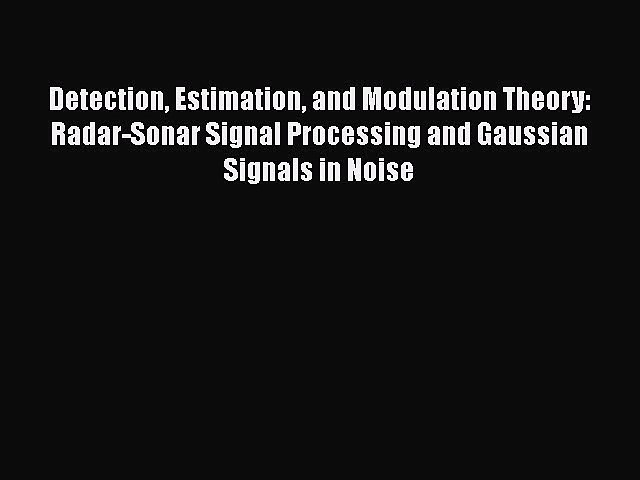 Read Detection Estimation and Modulation Theory: Radar-Sonar Signal Processing and Gaussian