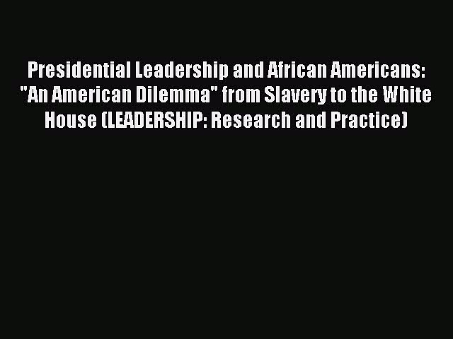 Read Presidential Leadership and African Americans: An American Dilemma from Slavery to the