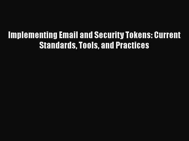Download Book Implementing Email and Security Tokens: Current Standards Tools and Practices