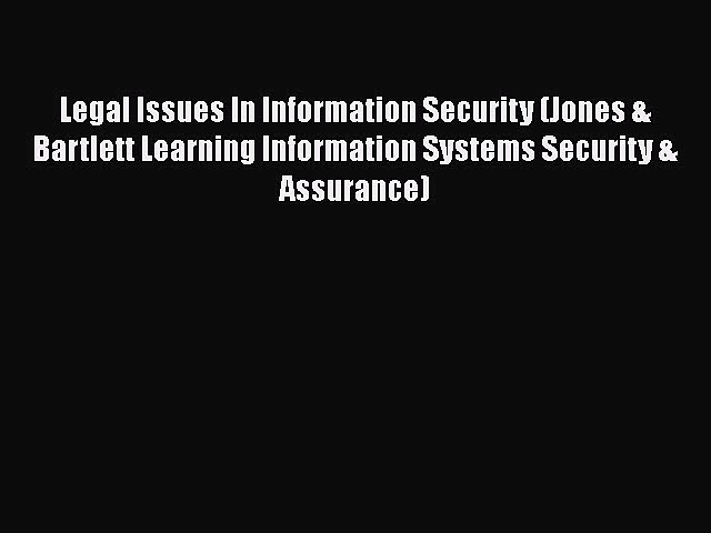 Read Book Legal Issues In Information Security (Jones & Bartlett Learning Information Systems