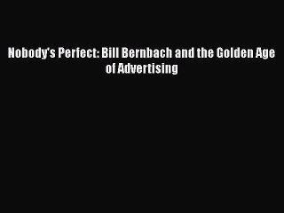 [PDF] Nobody's Perfect: Bill Bernbach and the Golden Age of Advertising Read Full Ebook