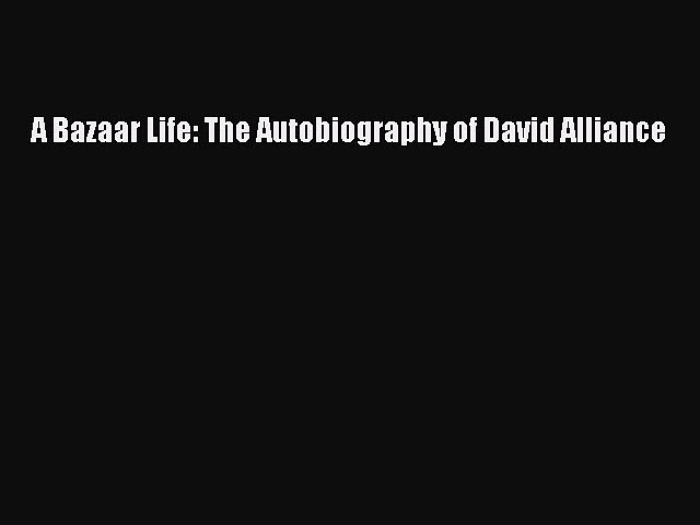 [PDF] A Bazaar Life: The Autobiography of David Alliance Read Online