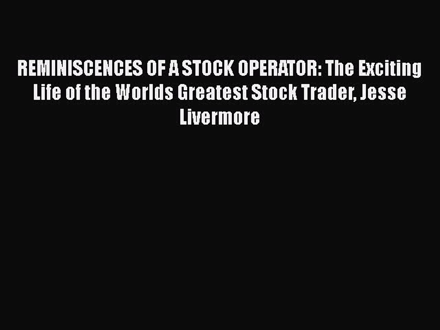 Read REMINISCENCES OF A STOCK OPERATOR: The Exciting Life of the Worlds Greatest Stock Trader