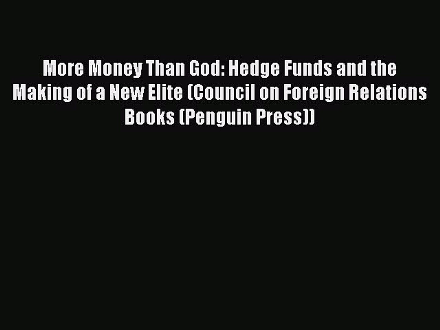 [PDF] More Money Than God: Hedge Funds and the Making of a New Elite  (Council on Foreign Relations