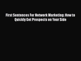 Read First Sentences For Network Marketing: How to Quickly Get Prospects on Your Side Ebook
