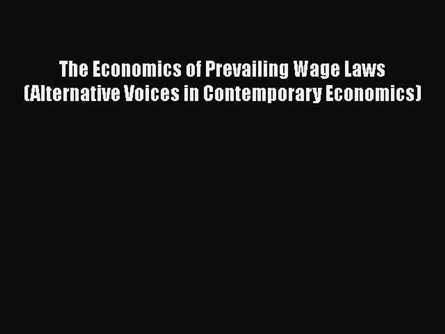 Read Book The Economics of Prevailing Wage Laws (Alternative Voices in Contemporary Economics)