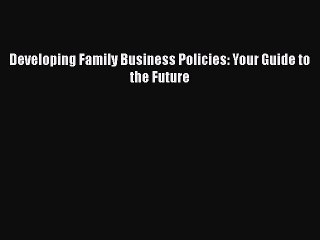 Read Developing Family Business Policies: Your Guide to the Future PDF Free