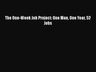Read The One-Week Job Project: One Man One Year 52 Jobs Ebook Free