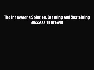 Download The Innovator's Solution: Creating and Sustaining Successful Growth Ebook Free