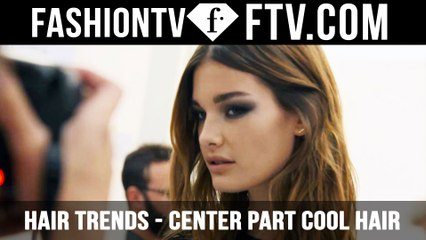 Hair Trends Spring/Summer 2016 Center Part Cool Hair   FTV.com