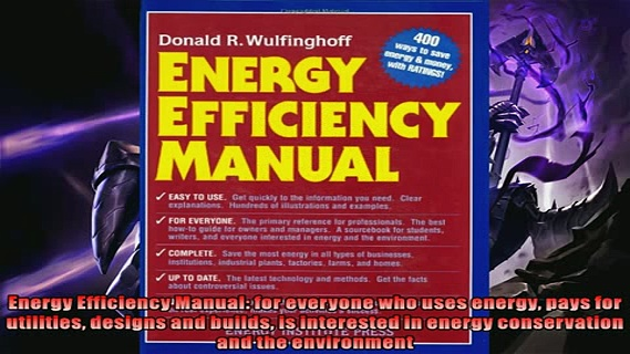 Enjoyed read  Energy Efficiency Manual for everyone who uses energy pays for utilities designs and