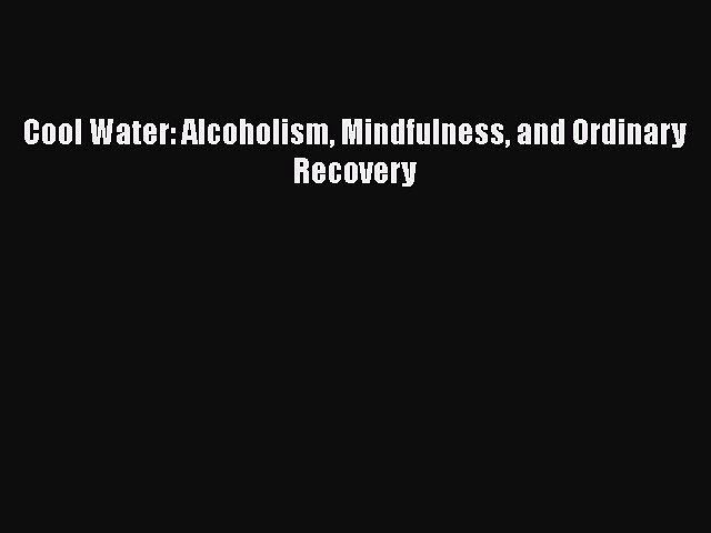 Read Books Cool Water: Alcoholism Mindfulness and Ordinary Recovery ebook textbooks
