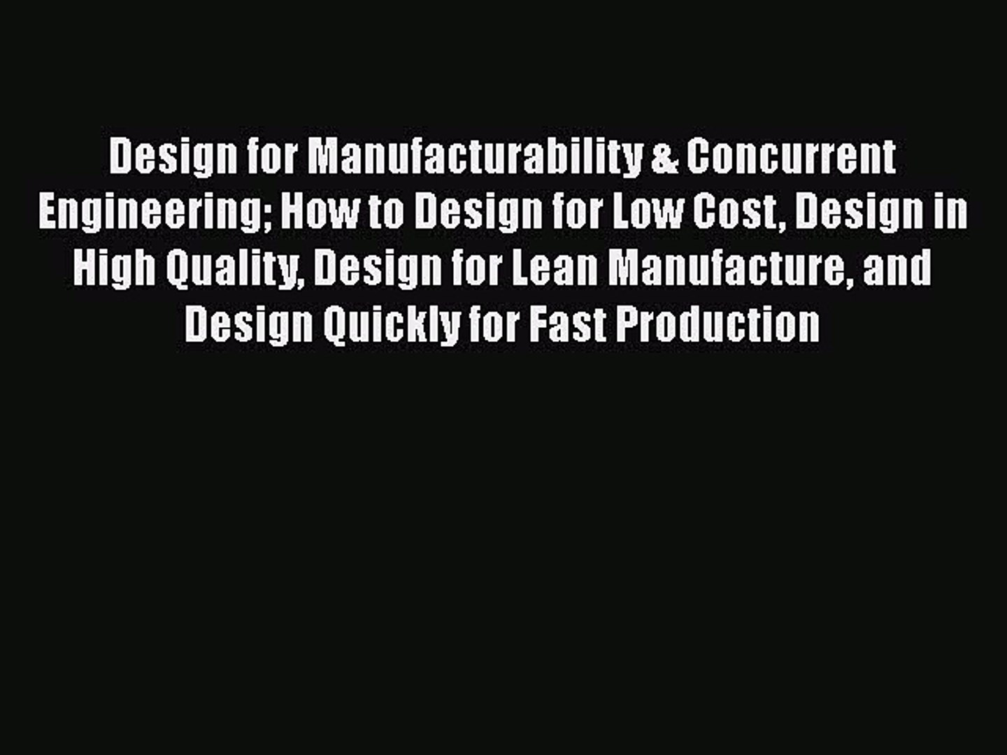 Read Design For Manufacturability Concurrent Engineering How To Design For Low Cost Design Video Dailymotion