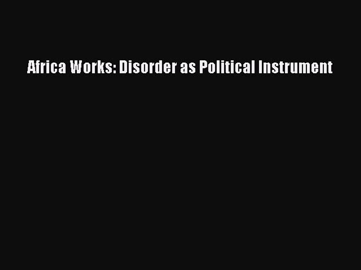 Read Africa Works: Disorder as Political Instrument Ebook Free