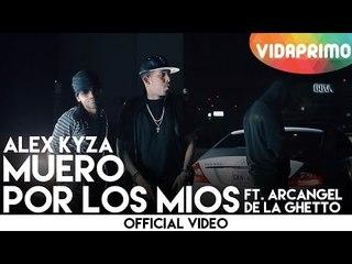 Alex Kyza - Muero Por Los Mios ft. Arcangel, De La Ghetto [Official Video]