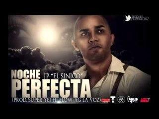 JP El Sinico - Noche Perfecta (Prod. By Super Yei, Hi-Flow, AG La Voz)