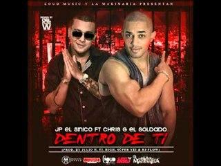 Jp El Sinico ft. Chris G El Soldado - Dentro de ti (Prod. Julio H, El High, Super Yei & HiFlow)
