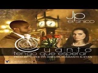 JP El Sinico - Cuanto tengo que esperar (Prod  By Super Yei, Aneudi, Diamante Y Kyan)