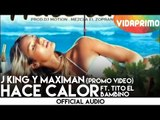 J King y Maximan - Hace Calor c [Promo Video]