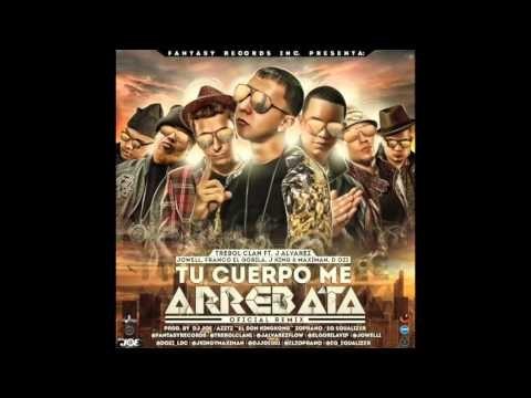 Trebol Clan - Tu Cuerpo Me Arrebata ft. J Alvarez, Jowell, Franco El Gorila, J King y Maximan, D Ozi