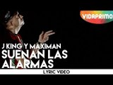 J King y Maximan - Suenan las Alarmas [Lyric Video]