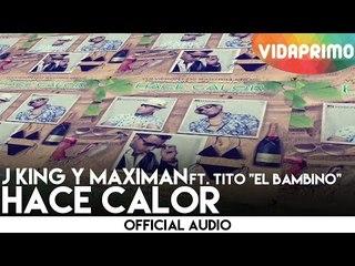 """J King y Maximan - Hace Calor ft. Tito """"El Bambino"""" [Official Audio]"""