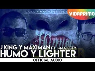 J King y Maximan - Humo y Lighter ft. I-Majesty [Official Audio]
