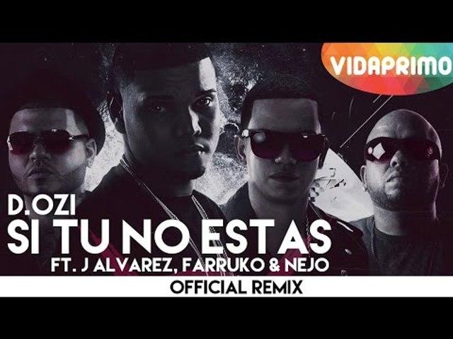 D.OZi Ft. J Alvarez, Farruko & Ñejo - Si Tu No Estas (Official Remix)