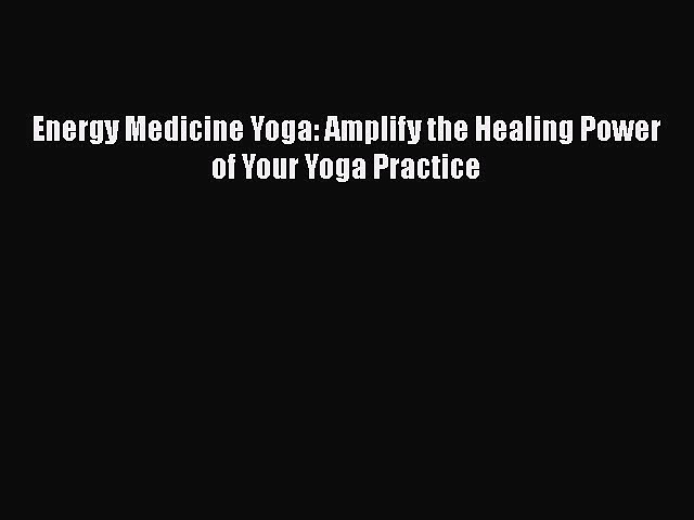 Download Books Energy Medicine Yoga: Amplify the Healing Power of Your Yoga Practice E-Book