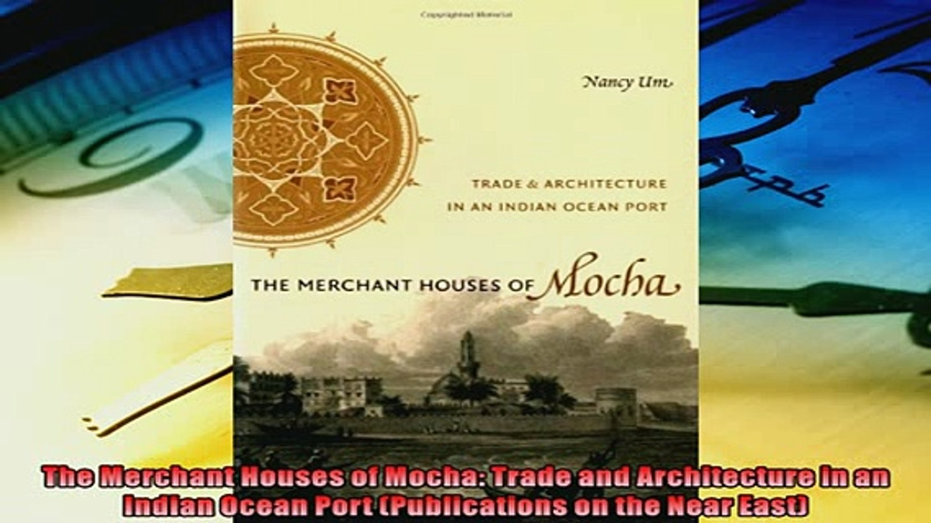 Popular book  The Merchant Houses of Mocha Trade and Architecture in an Indian Ocean Port Publicatio