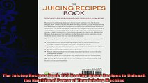 read now  The Juicing Recipes Book 150 Healthy Juicer Recipes to Unleash the Nutritional Power of