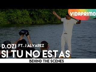 D.OZi - Si Tu No Estas ft. J Alvarez [Behind The Scenes]