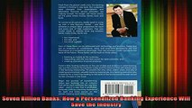 Free Full PDF Downlaod  Seven Billion Banks How a Personalized Banking Experience Will Save the Industry Full Free