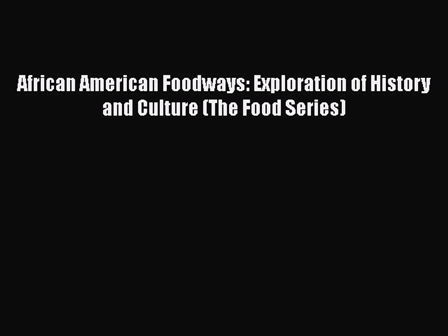 Read Book African American Foodways: Exploration of History and Culture (The Food Series) E-Book