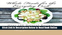 Read Whole Foods for the Everyday Cook: Over 100 Natural Recipes for Everyday Cooking by Christy