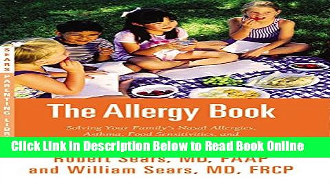 Read The Allergy Book: Solving Your Family S Nasal Allergies, Asthma, Food Sensitivities, and