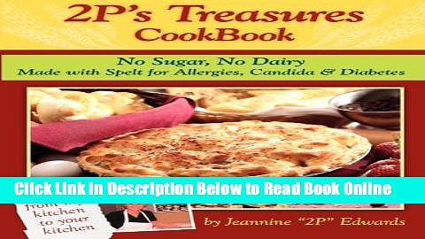 Read 2P s Treasures CookBook: No Sugar, No Dairy–Made with Spelt for Allergies, Candida
