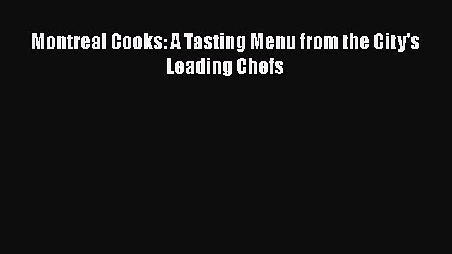 [PDF] Montreal Cooks: A Tasting Menu from the City's Leading Chefs [Read] Online