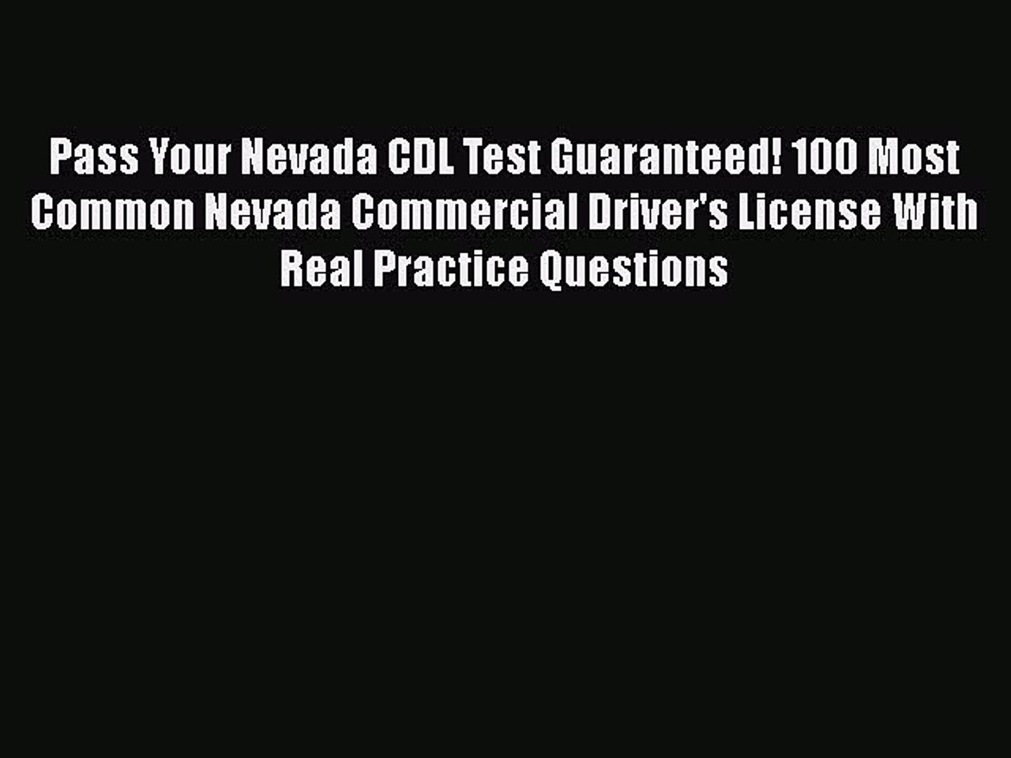 [PDF] Pass Your Nevada CDL Test Guaranteed! 100 Most Common Nevada Commercial Driver's License