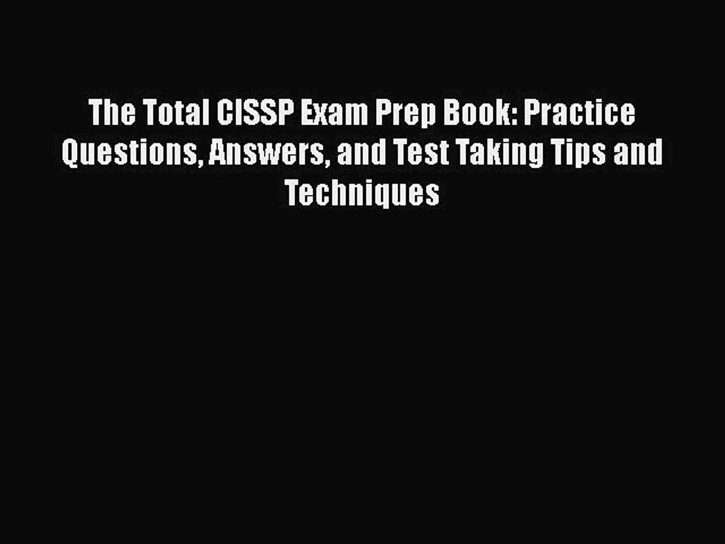 [PDF] The Total CISSP Exam Prep Book: Practice Questions Answers and Test Taking Tips and Techniques