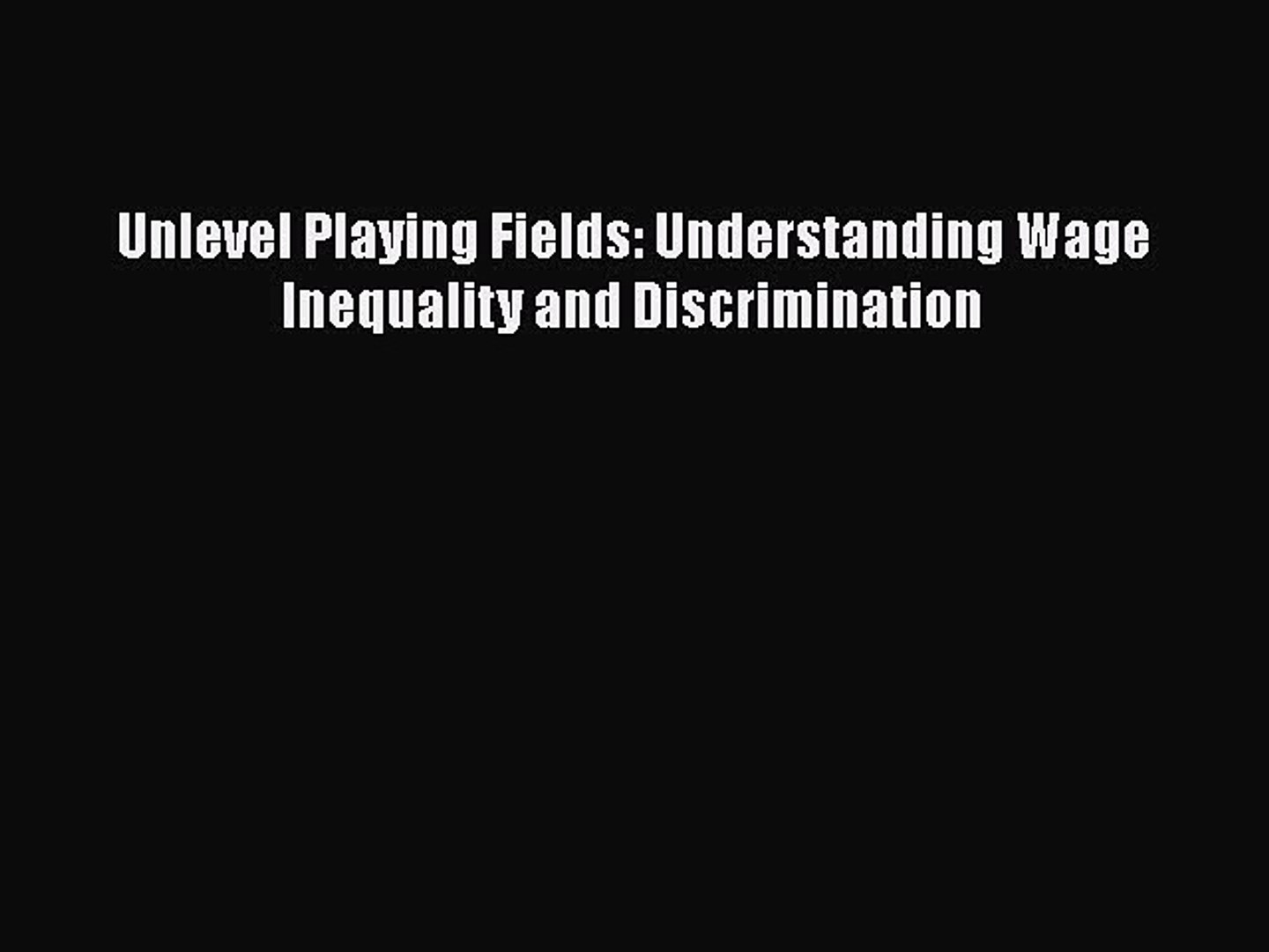 Read Book Unlevel Playing Fields: Understanding Wage Inequality and Discrimination ebook textbooks