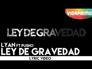 Lyan ft Pusho - Ley De Gravedad [Official Lyric Video]
