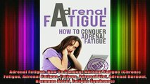 READ FREE FULL EBOOK DOWNLOAD  Adrenal Fatigue How To Conquer Adrenal Fatigue Chronic Fatigue Adrenal Fatigue Fatigue Full EBook