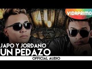 Japo Y Jordano - Un Pedazo [Official Audio]