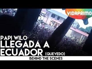 Papi Wilo llegada a Ecuador (Quevedo)