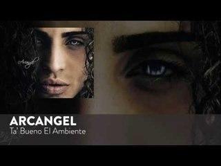 Arcangel - Ta' Bueno El Ambiente [Official Audio]