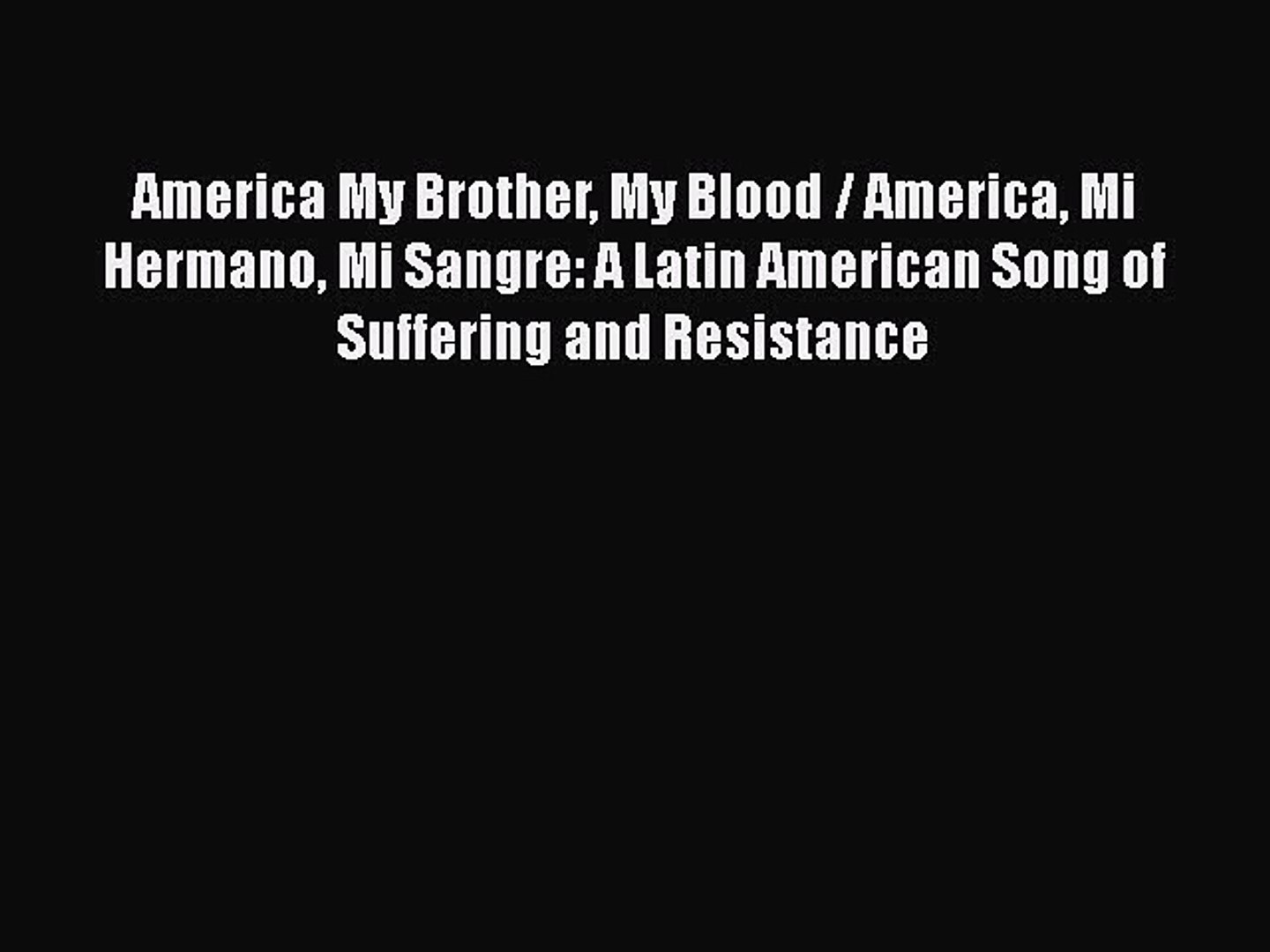 Read America My Brother My Blood / America Mi Hermano Mi Sangre: A Latin American Song of Suffering
